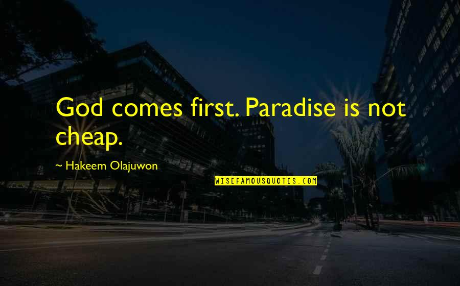 God Is First Quotes By Hakeem Olajuwon: God comes first. Paradise is not cheap.