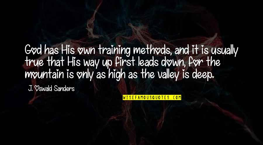 God Is First Quotes By J. Oswald Sanders: God has His own training methods, and it
