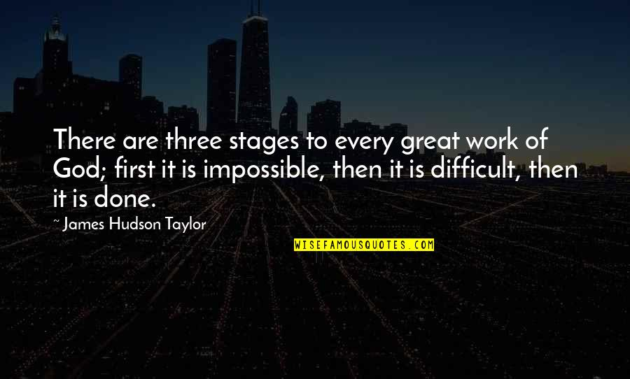 God Is First Quotes By James Hudson Taylor: There are three stages to every great work