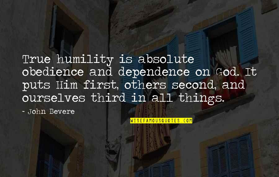 God Is First Quotes By John Bevere: True humility is absolute obedience and dependence on