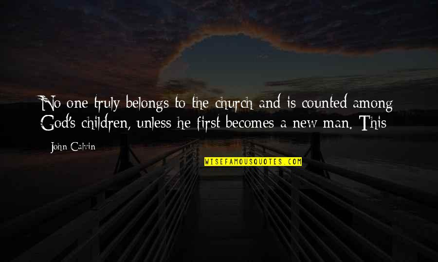 God Is First Quotes By John Calvin: No one truly belongs to the church and