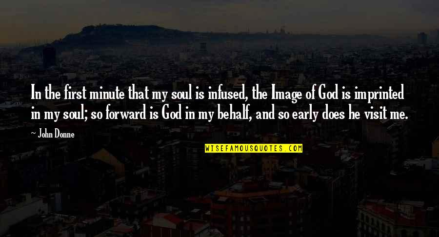 God Is First Quotes By John Donne: In the first minute that my soul is