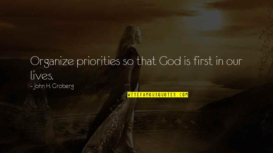 God Is First Quotes By John H. Groberg: Organize priorities so that God is first in