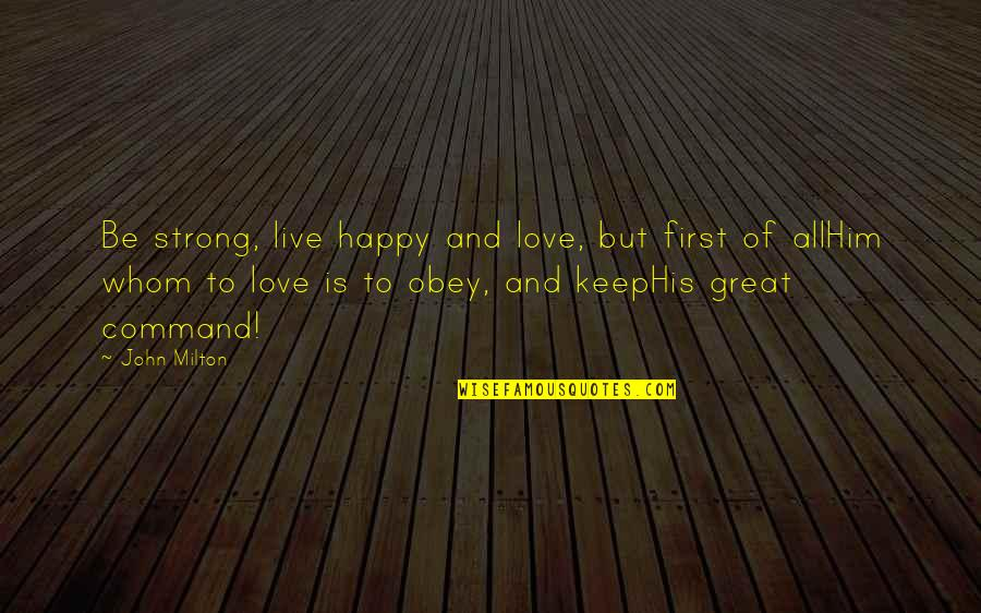 God Is First Quotes By John Milton: Be strong, live happy and love, but first