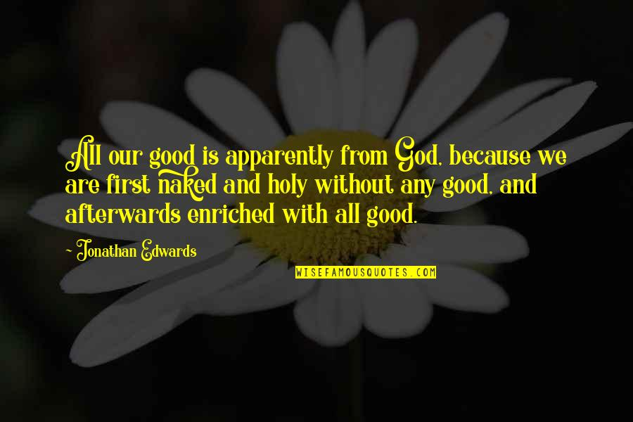 God Is First Quotes By Jonathan Edwards: All our good is apparently from God, because