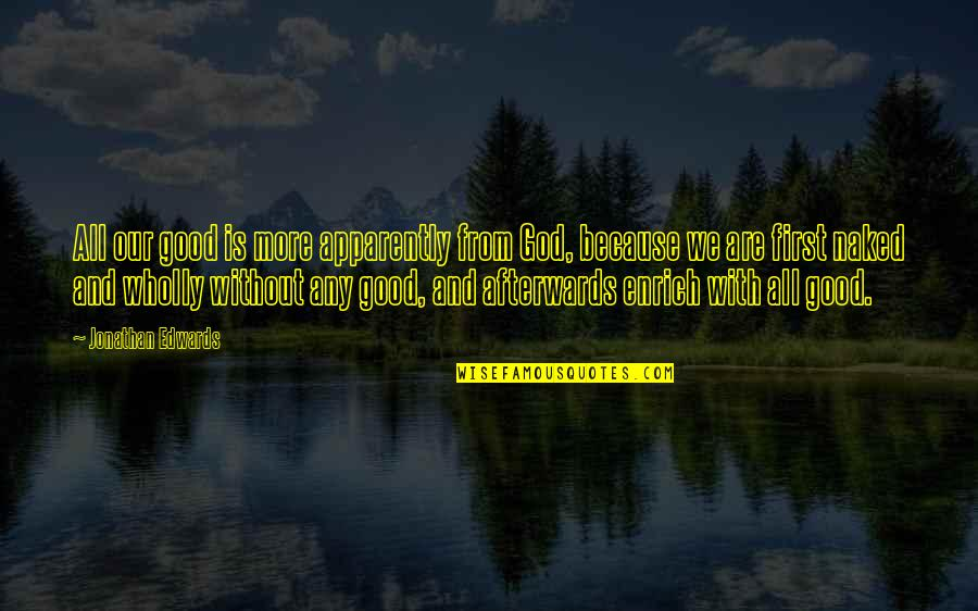 God Is First Quotes By Jonathan Edwards: All our good is more apparently from God,
