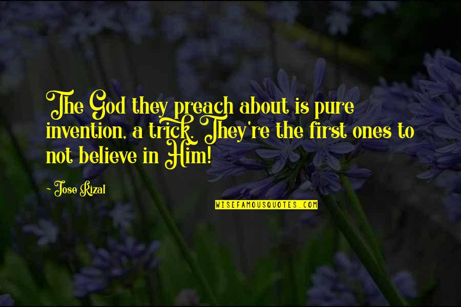 God Is First Quotes By Jose Rizal: The God they preach about is pure invention,