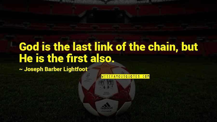 God Is First Quotes By Joseph Barber Lightfoot: God is the last link of the chain,