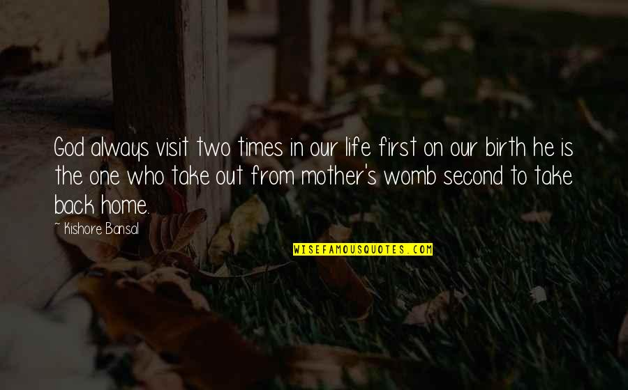 God Is First Quotes By Kishore Bansal: God always visit two times in our life
