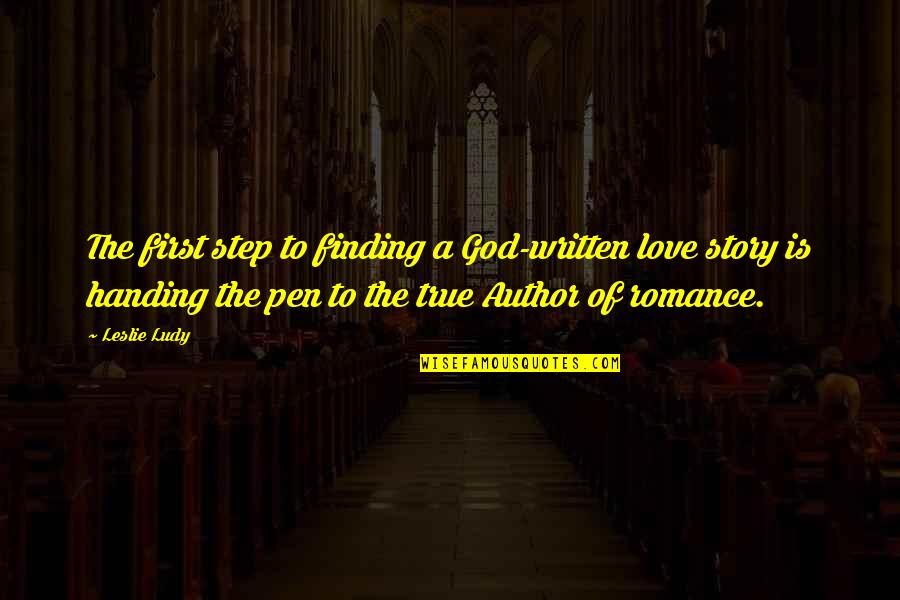 God Is First Quotes By Leslie Ludy: The first step to finding a God-written love