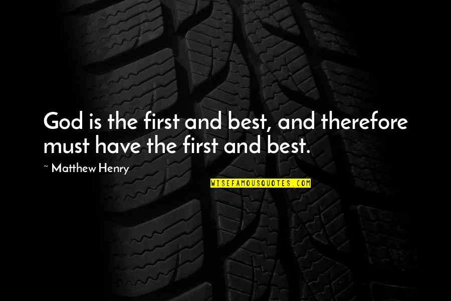 God Is First Quotes By Matthew Henry: God is the first and best, and therefore