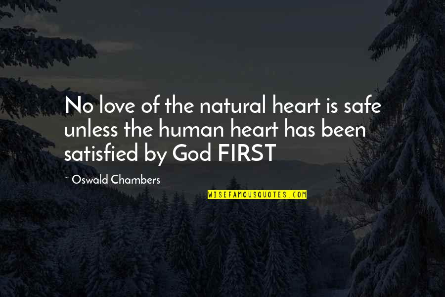 God Is First Quotes By Oswald Chambers: No love of the natural heart is safe