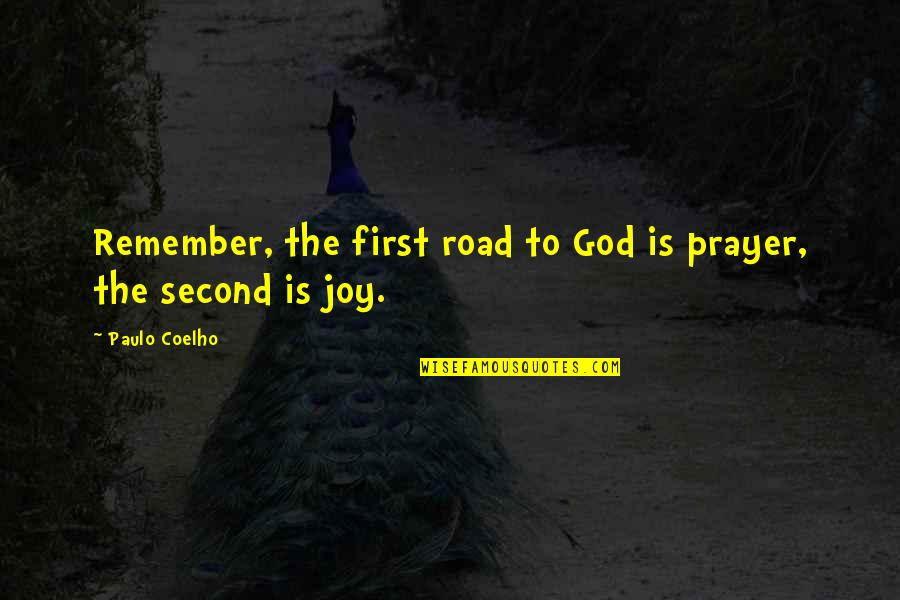 God Is First Quotes By Paulo Coelho: Remember, the first road to God is prayer,