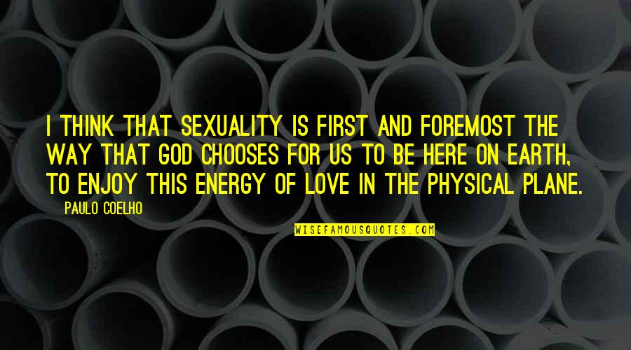 God Is First Quotes By Paulo Coelho: I think that sexuality is first and foremost