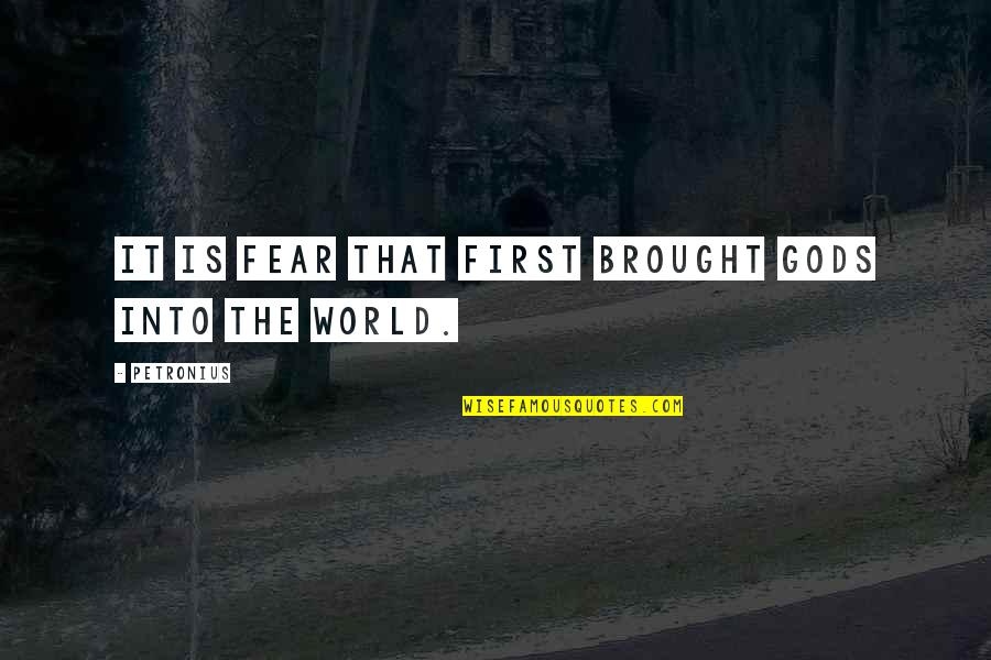 God Is First Quotes By Petronius: It is fear that first brought gods into