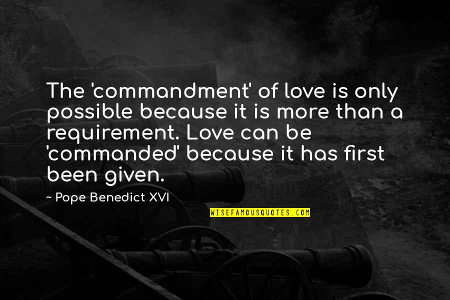God Is First Quotes By Pope Benedict XVI: The 'commandment' of love is only possible because
