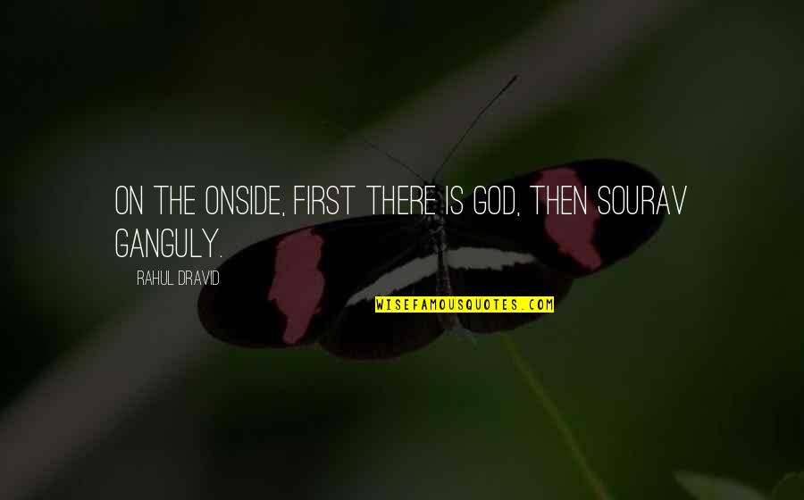 God Is First Quotes By Rahul Dravid: On the onside, first there is God, then