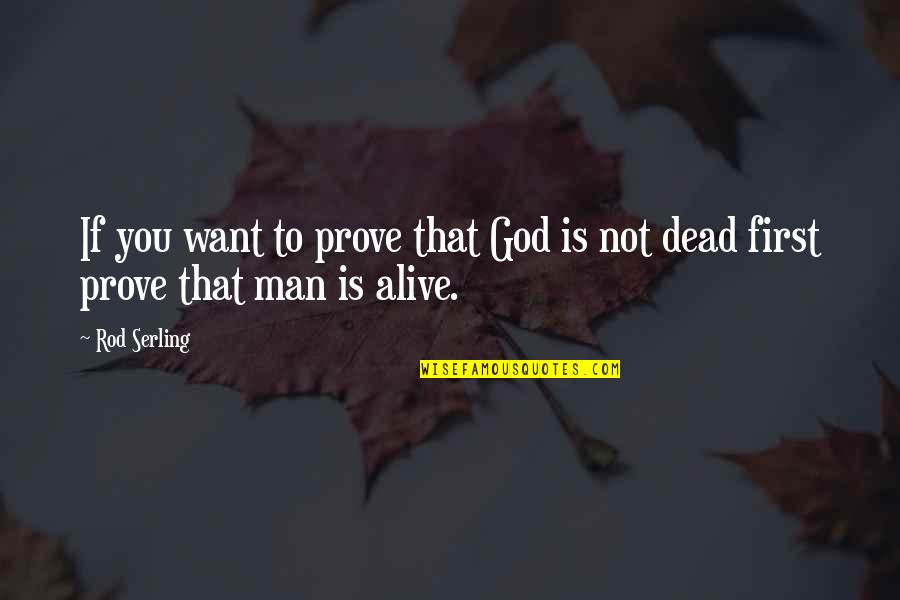God Is First Quotes By Rod Serling: If you want to prove that God is