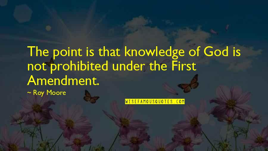 God Is First Quotes By Roy Moore: The point is that knowledge of God is