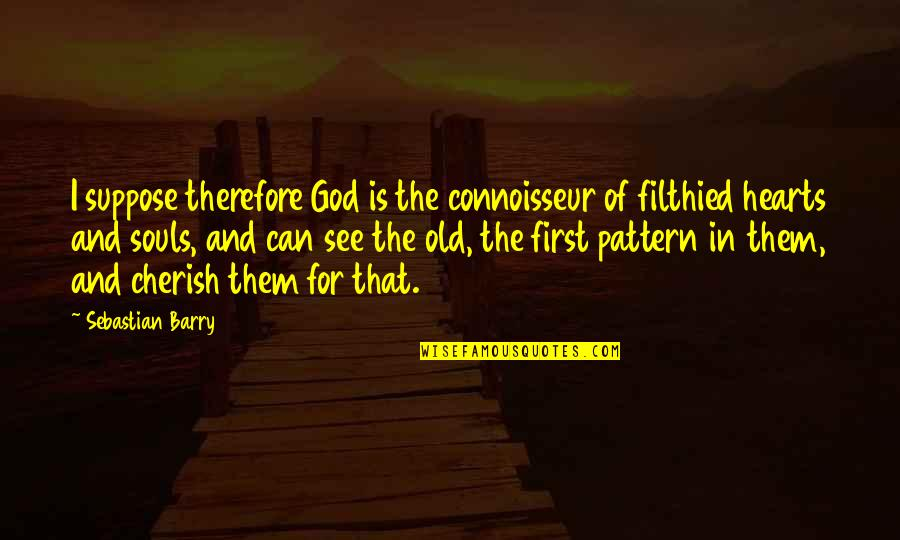 God Is First Quotes By Sebastian Barry: I suppose therefore God is the connoisseur of