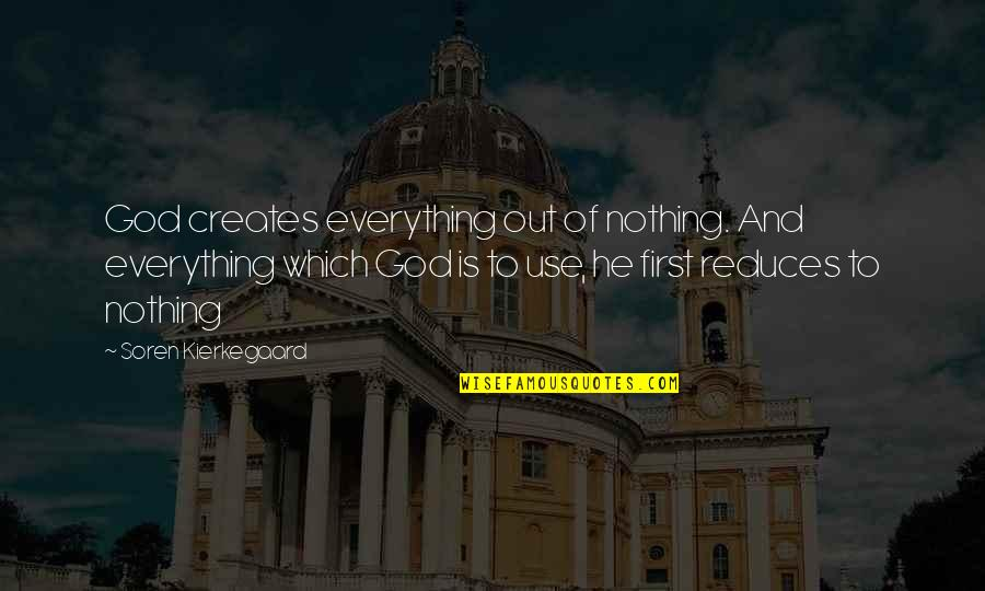 God Is First Quotes By Soren Kierkegaard: God creates everything out of nothing. And everything