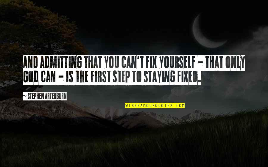 God Is First Quotes By Stephen Arterburn: And admitting that you can't fix yourself -