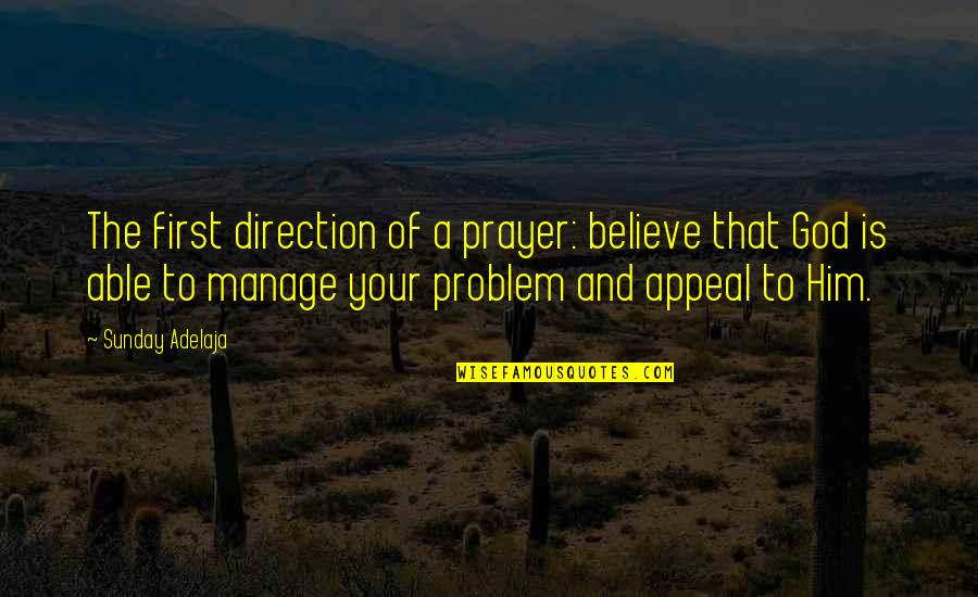 God Is First Quotes By Sunday Adelaja: The first direction of a prayer: believe that