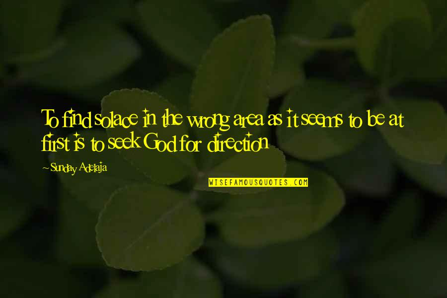 God Is First Quotes By Sunday Adelaja: To find solace in the wrong area as