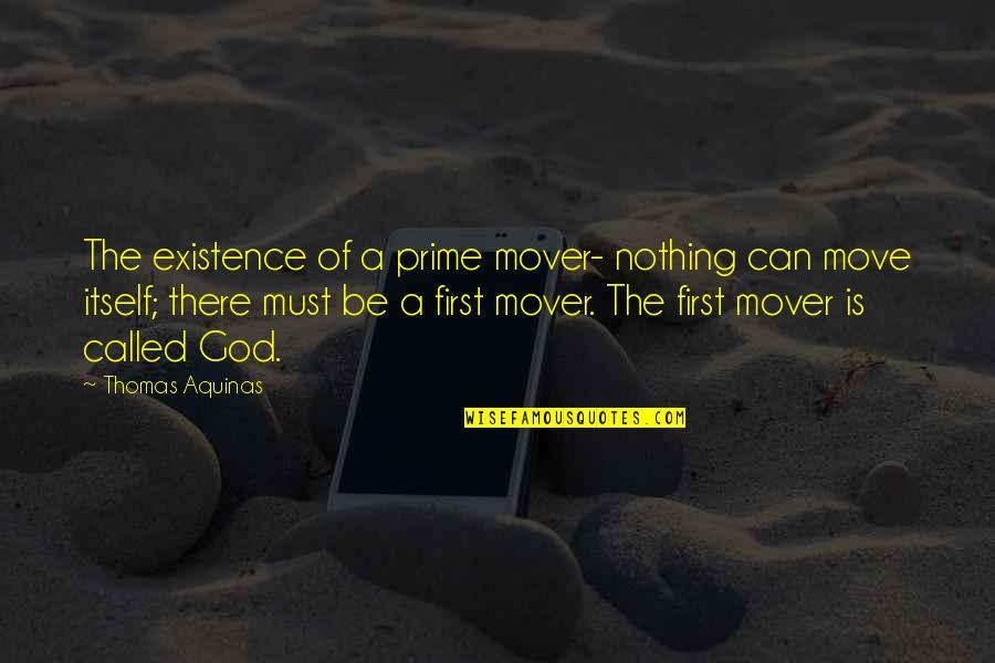 God Is First Quotes By Thomas Aquinas: The existence of a prime mover- nothing can