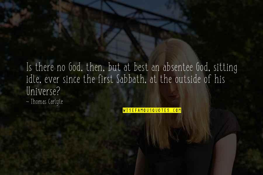 God Is First Quotes By Thomas Carlyle: Is there no God, then, but at best