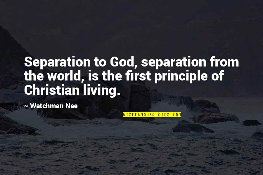 God Is First Quotes By Watchman Nee: Separation to God, separation from the world, is