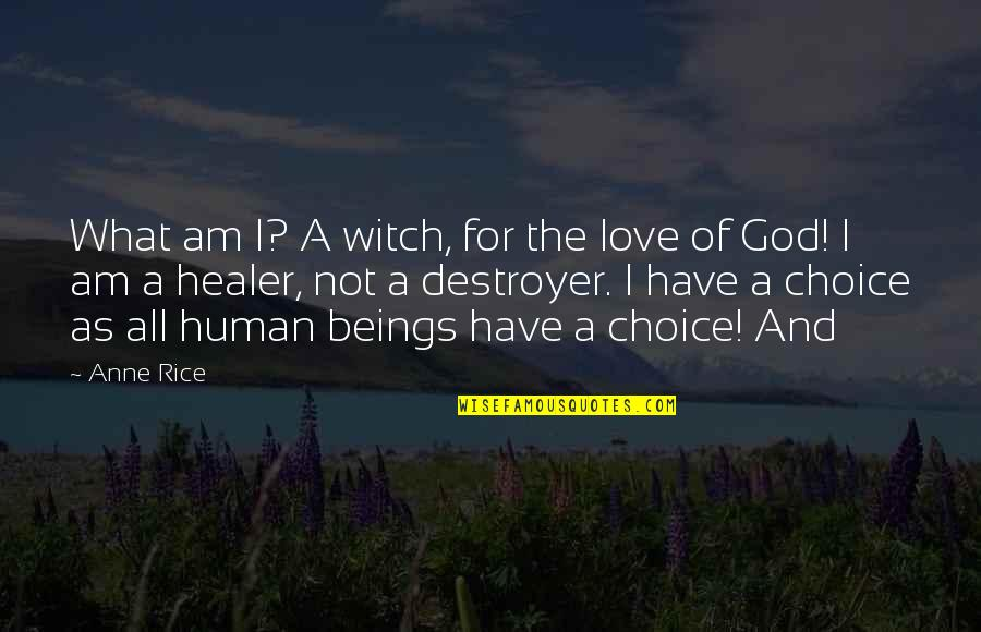 God Is My Healer Quotes By Anne Rice: What am I? A witch, for the love