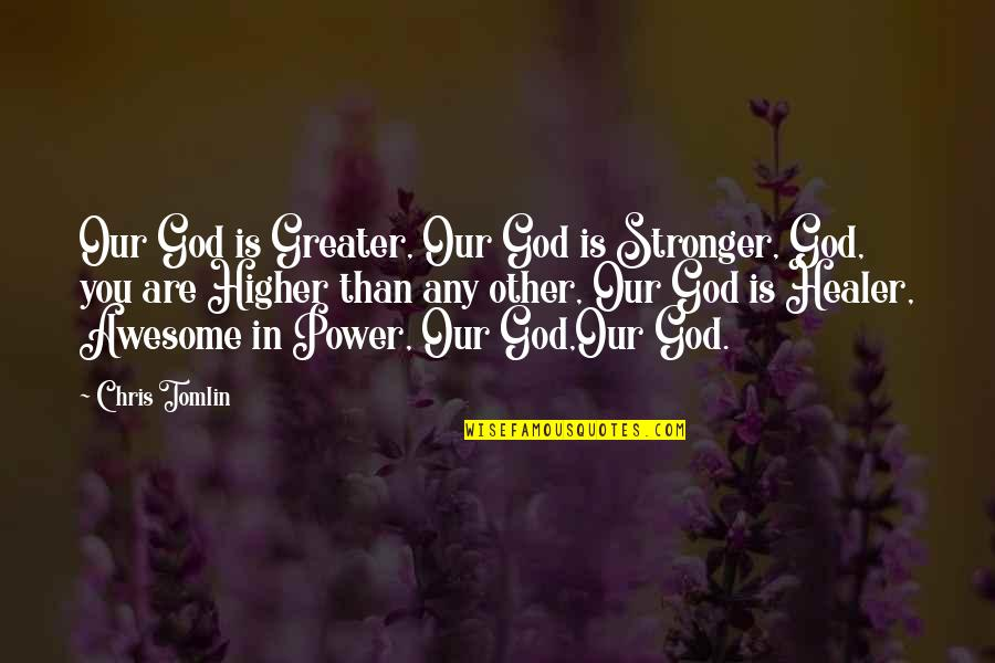 God Is My Healer Quotes By Chris Tomlin: Our God is Greater, Our God is Stronger,