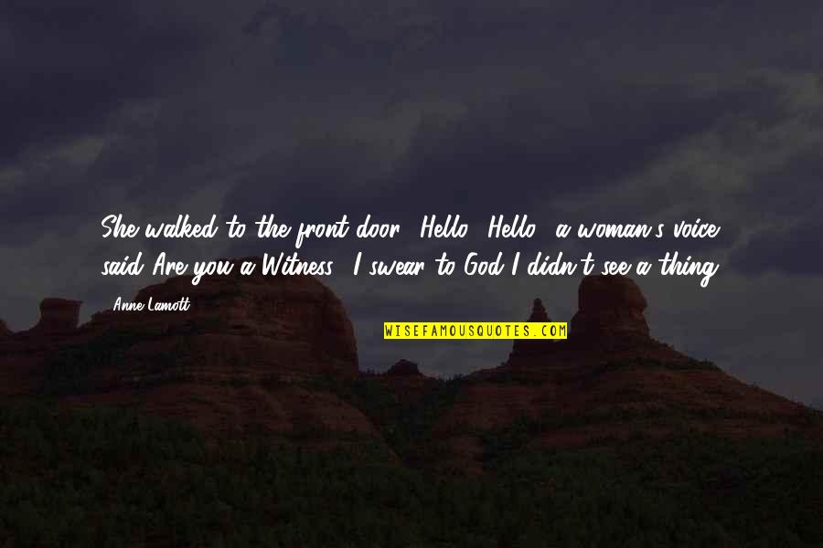 God Is My Witness Quotes By Anne Lamott: She walked to the front door. 'Hello?''Hello,' a