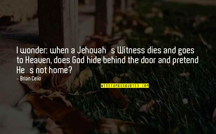 God Is My Witness Quotes By Brian Celio: I wonder: when a Jehovah's Witness dies and