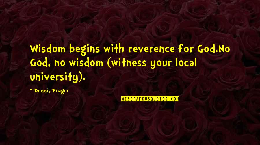 God Is My Witness Quotes By Dennis Prager: Wisdom begins with reverence for God.No God, no