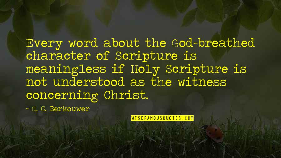God Is My Witness Quotes By G. C. Berkouwer: Every word about the God-breathed character of Scripture