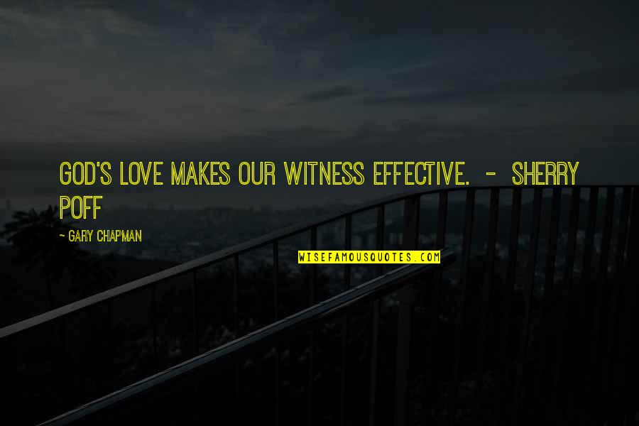 God Is My Witness Quotes By Gary Chapman: God's love makes our witness effective. - Sherry