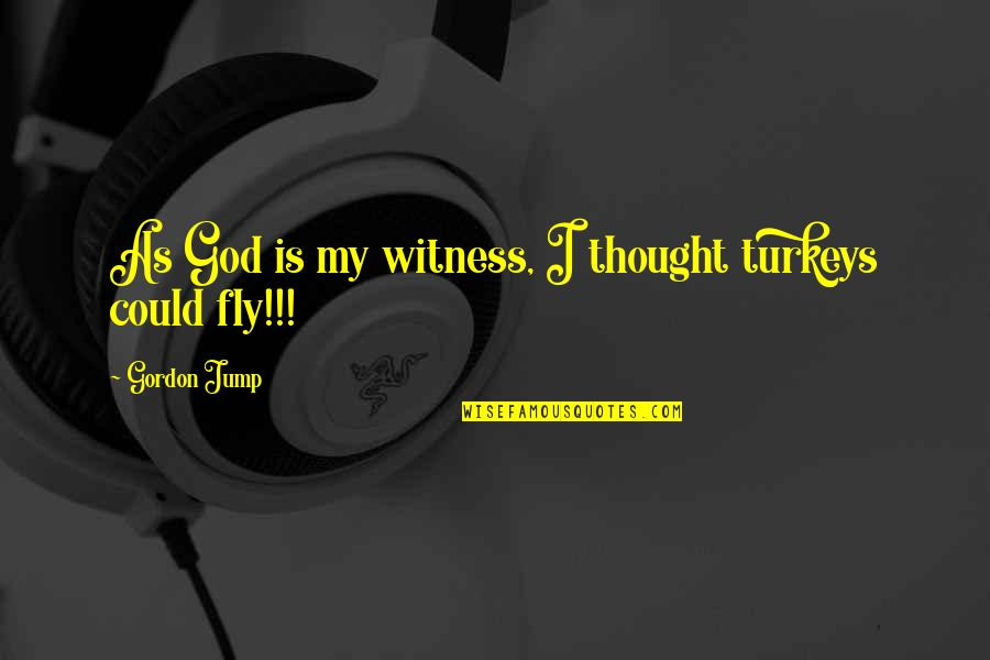 God Is My Witness Quotes By Gordon Jump: As God is my witness, I thought turkeys