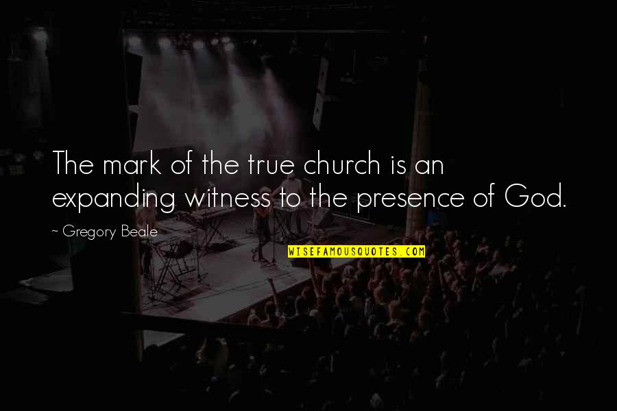 God Is My Witness Quotes By Gregory Beale: The mark of the true church is an