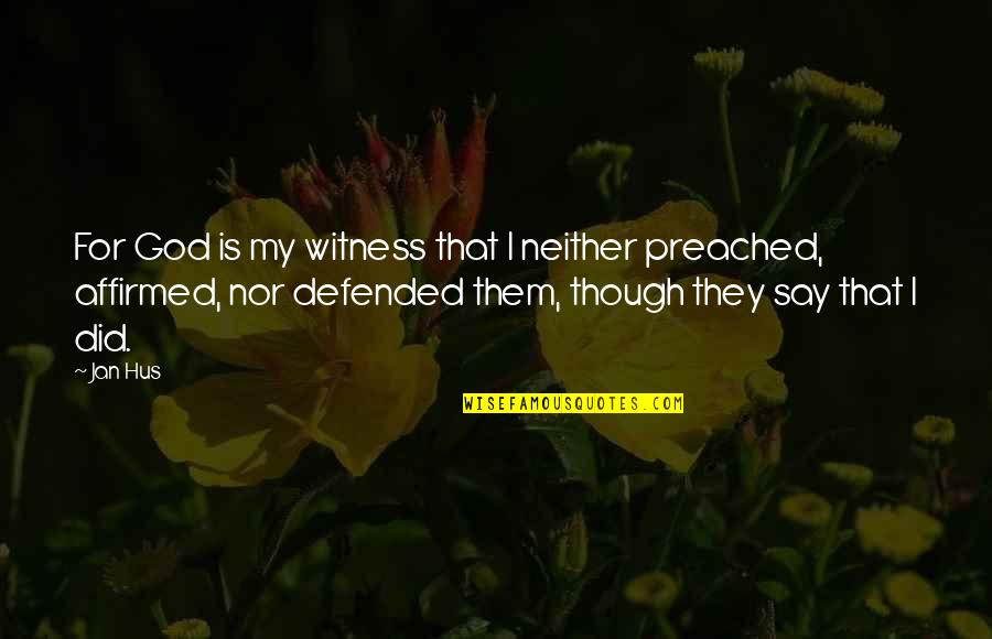God Is My Witness Quotes By Jan Hus: For God is my witness that I neither