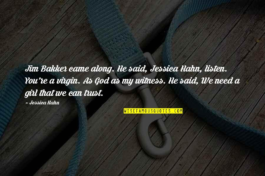 God Is My Witness Quotes By Jessica Hahn: Jim Bakker came along. He said, Jessica Hahn,