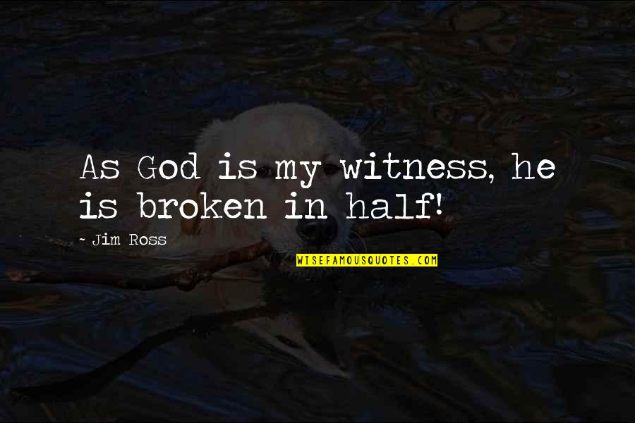 God Is My Witness Quotes By Jim Ross: As God is my witness, he is broken