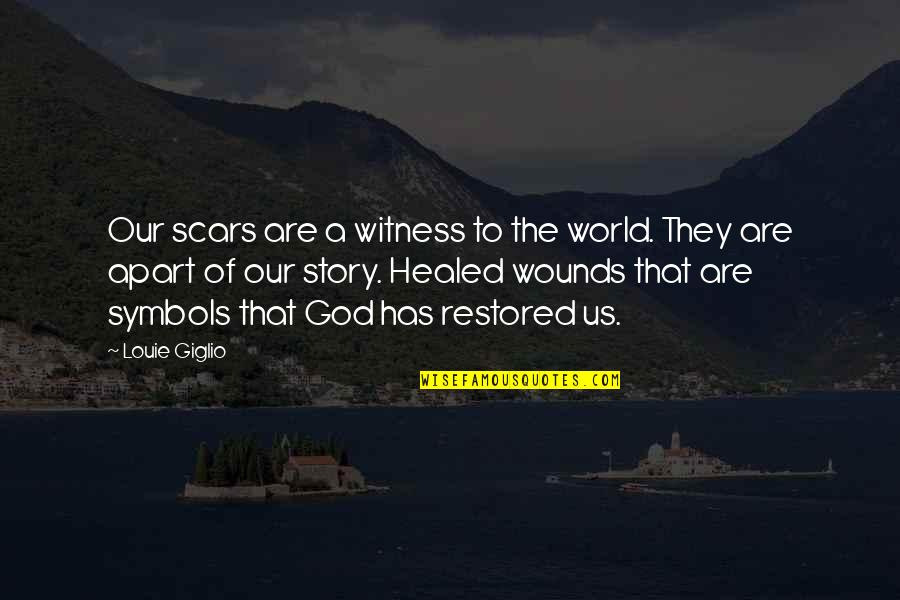 God Is My Witness Quotes By Louie Giglio: Our scars are a witness to the world.