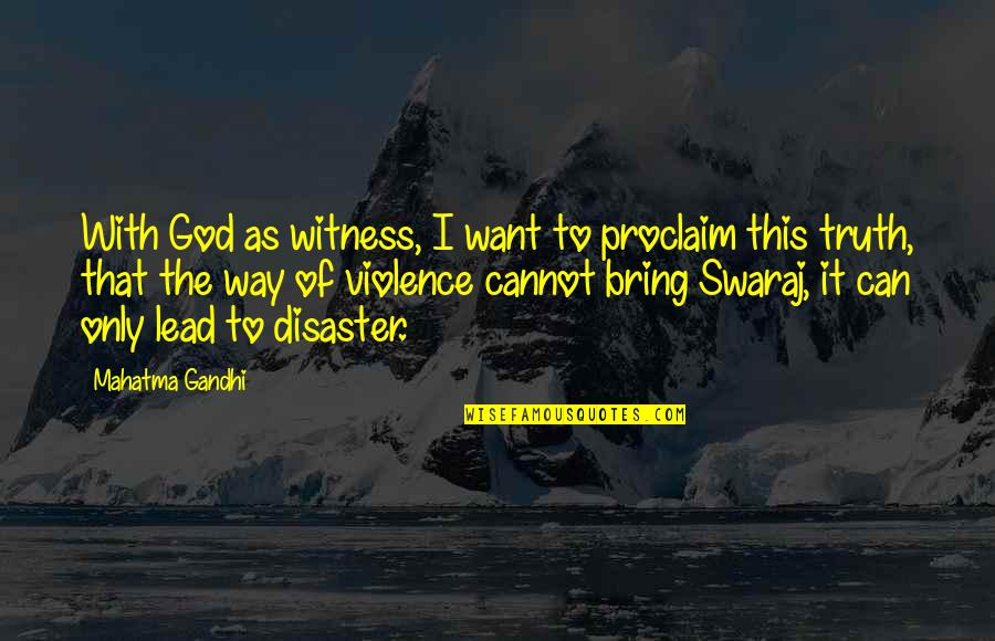 God Is My Witness Quotes By Mahatma Gandhi: With God as witness, I want to proclaim