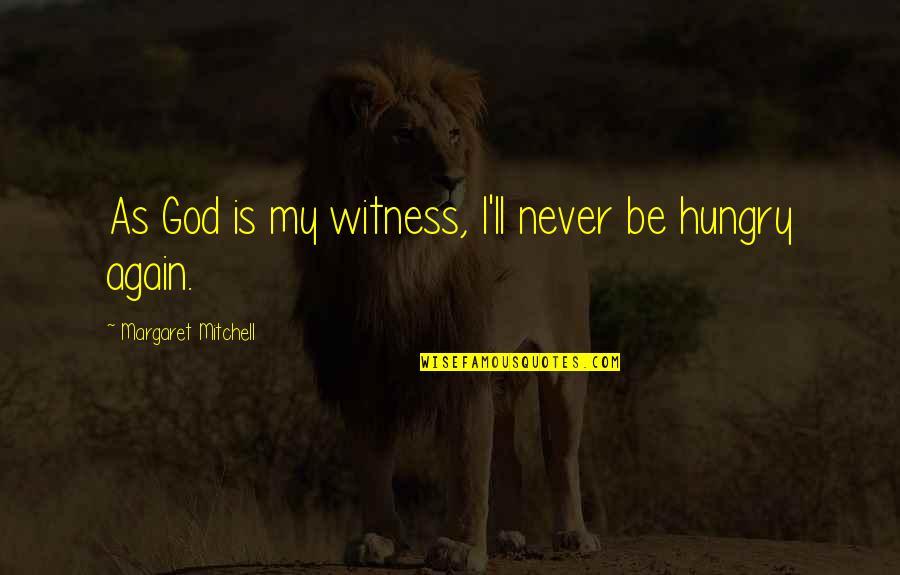 God Is My Witness Quotes By Margaret Mitchell: As God is my witness, I'll never be