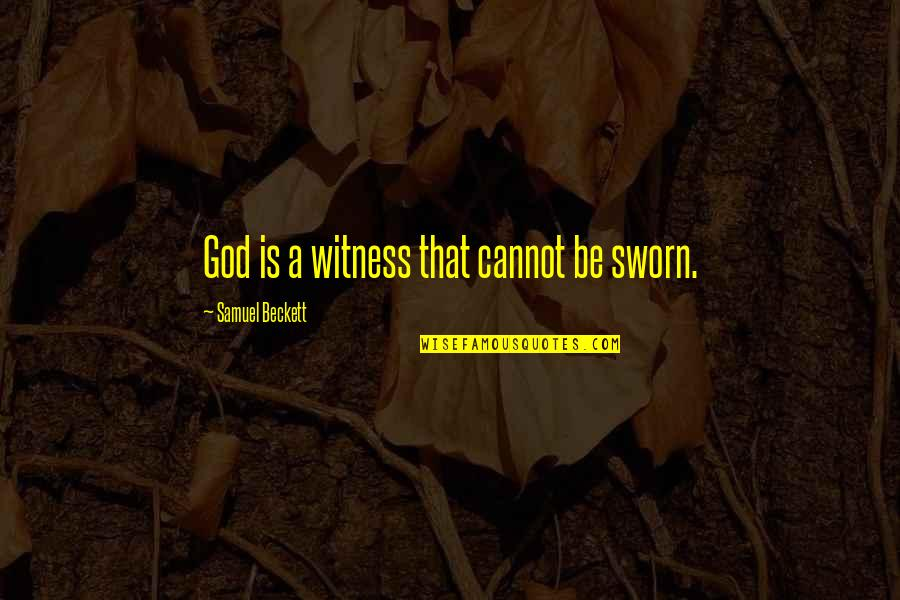 God Is My Witness Quotes By Samuel Beckett: God is a witness that cannot be sworn.