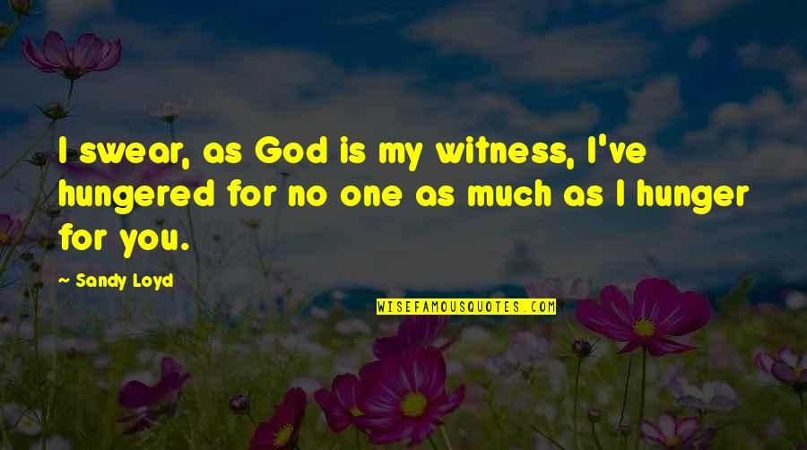 God Is My Witness Quotes By Sandy Loyd: I swear, as God is my witness, I've