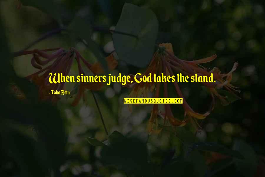 God Is My Witness Quotes By Toba Beta: When sinners judge, God takes the stand.