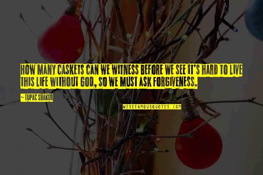 God Is My Witness Quotes By Tupac Shakur: How many caskets can we witness before we